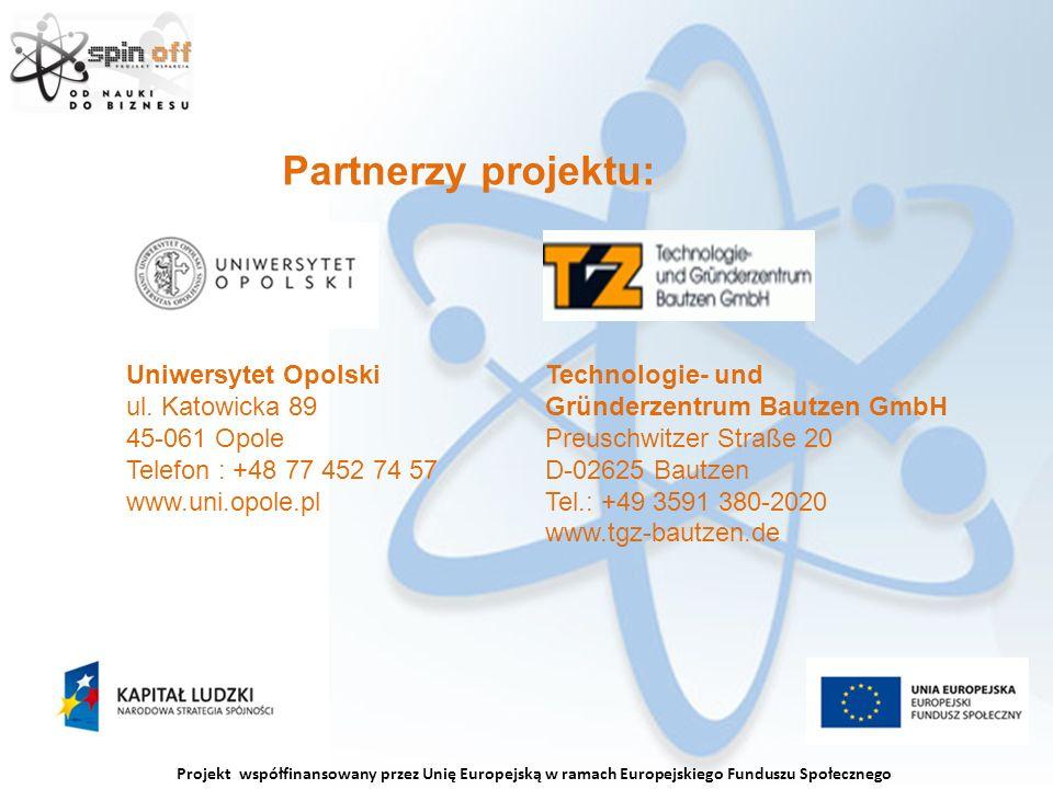 Projekt współfinansowany przez Unię Europejską w ramach Europejskiego Funduszu Społecznego Partnerzy projektu: Uniwersytet Opolski ul.