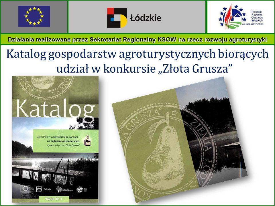 Działania realizowane przez Sekretariat Regionalny KSOW na rzecz rozwoju agroturystyki Katalog gospodarstw agroturystycznych biorących udział w konkur