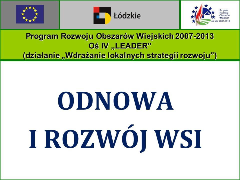 ODNOWA I ROZWÓJ WSI Program Rozwoju Obszarów Wiejskich 2007-2013 Oś IV LEADER (działanie Wdrażanie lokalnych strategii rozwoju)