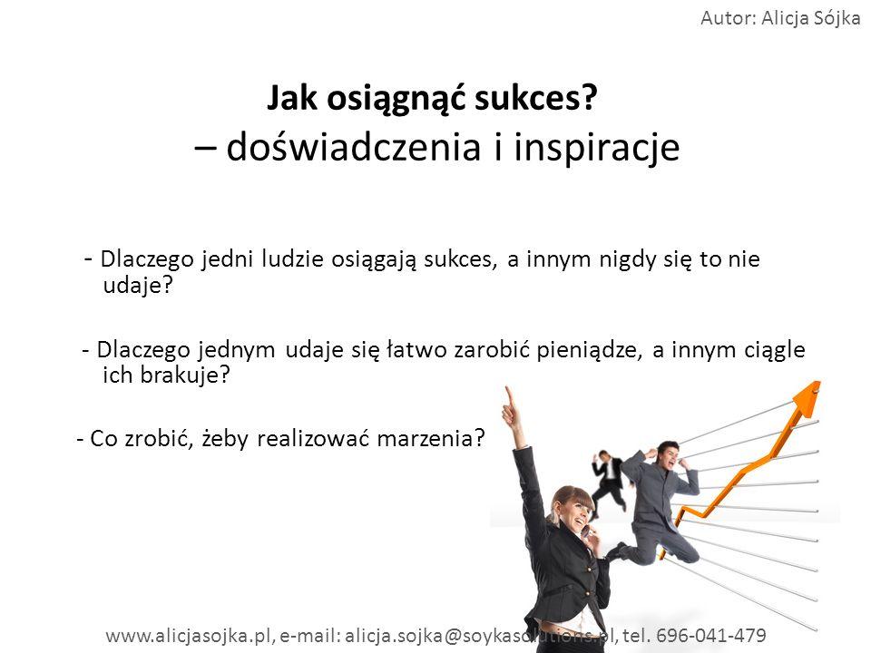 Jak osiągnąć sukces? – doświadczenia i inspiracje - Dlaczego jedni ludzie osiągają sukces, a innym nigdy się to nie udaje? - Dlaczego jednym udaje się