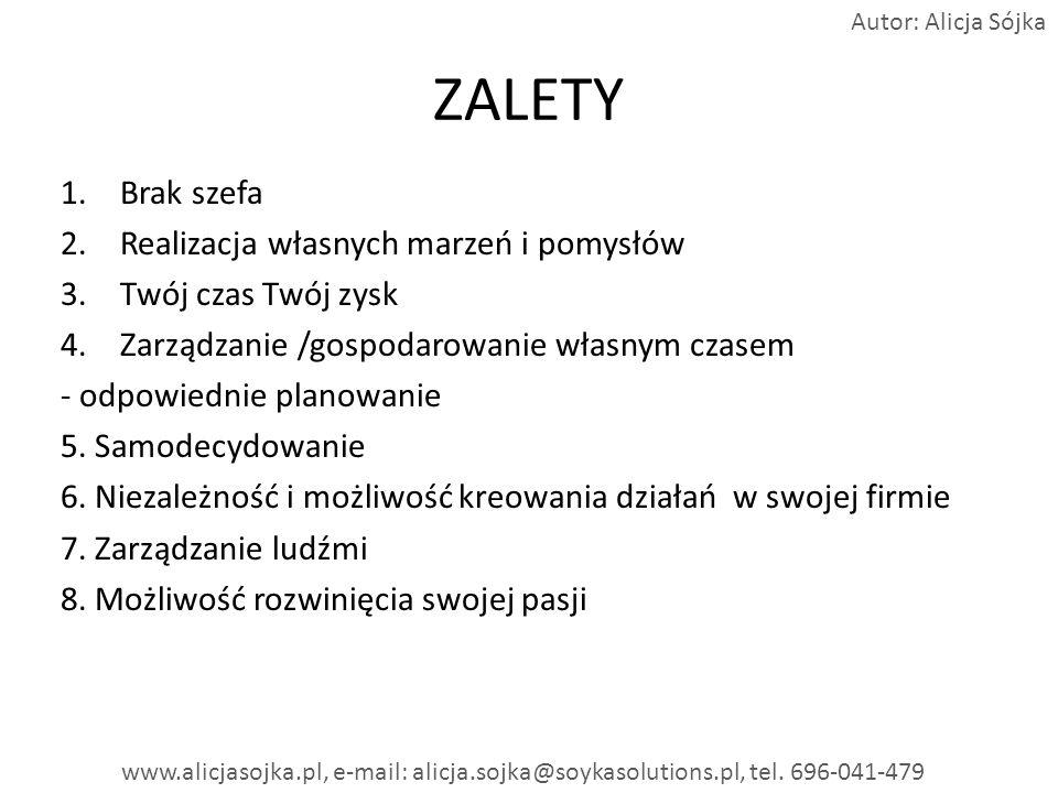 Pracuj mądrze- rozłóż pracę na wiele rąk wiele osób- robi niewiele to doprowadzi Ciebie i Innych do sukcesu Autor: Alicja Sójka www.alicjasojka.pl, e-mail: alicja.sojka@soykasolutions.pl, tel.