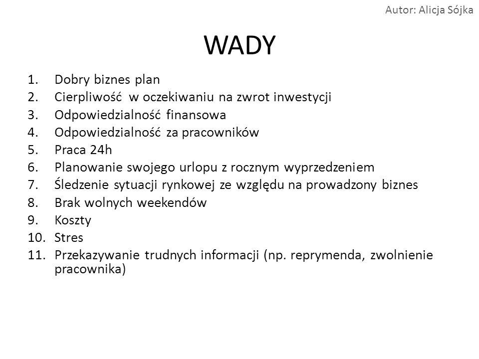 Być własnym szefem to nie ekskluzywny JACHT ani SPORTOWE AUTO Autor: Alicja Sójka www.alicjasojka.pl, e-mail: alicja.sojka@soykasolutions.pl, tel.