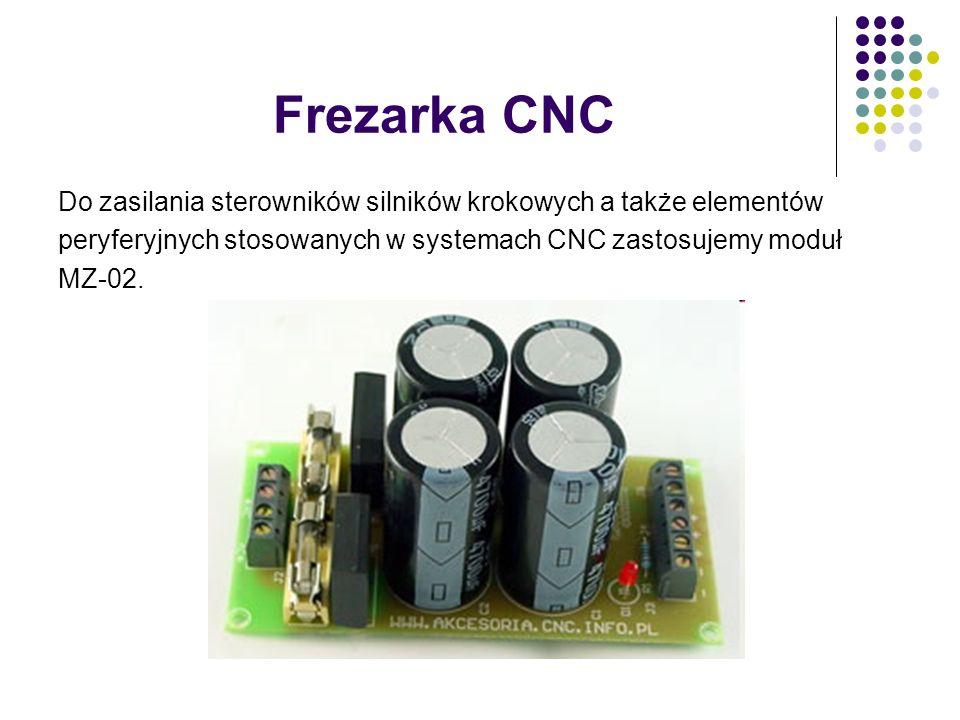 Frezarka CNC Do zasilania sterowników silników krokowych a także elementów peryferyjnych stosowanych w systemach CNC zastosujemy moduł MZ-02.