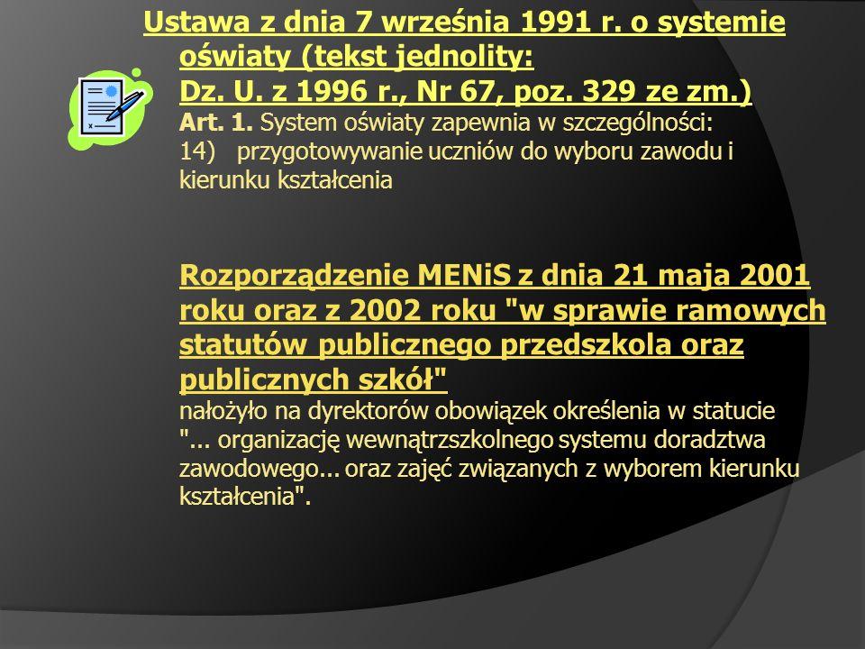 Ustawa z dnia 7 września 1991 r. o systemie oświaty (tekst jednolity: Dz. U. z 1996 r., Nr 67, poz. 329 ze zm.) Art. 1. System oświaty zapewnia w szcz