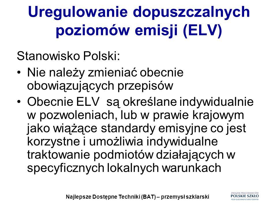 Najlepsze Dostępne Techniki (BAT) – przemysł szklarski Uregulowanie dopuszczalnych poziomów emisji (ELV) Stanowisko Polski: Nie należy zmieniać obecni