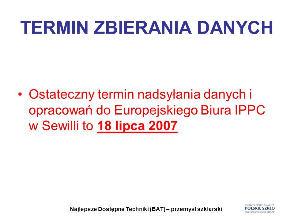 Najlepsze Dostępne Techniki (BAT) – przemysł szklarski TERMIN ZBIERANIA DANYCH Nie otrzymaliśmy jeszcze obiecanych wcześniej case studies niezbędnych dla poparcia polskich postulatów.