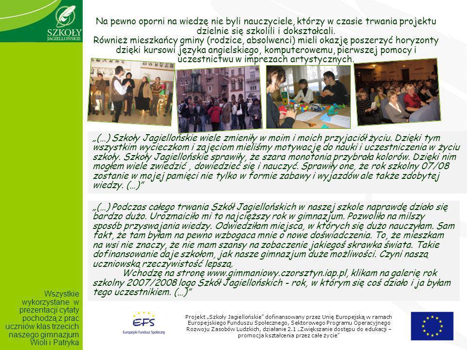 Projekt Szkoły Jagiellońskie dofinansowany przez Unię Europejską w ramach Europejskiego Funduszu Społecznego, Sektorowego Programu Operacyjnego Rozwoju Zasobów Ludzkich, działanie 2.1 Zwiększanie dostępu do edukacji – promocja kształcenia przez całe życie Na pewno oporni na wiedzę nie byli nauczyciele, którzy w czasie trwania projektu dzielnie się szkolili i dokształcali.