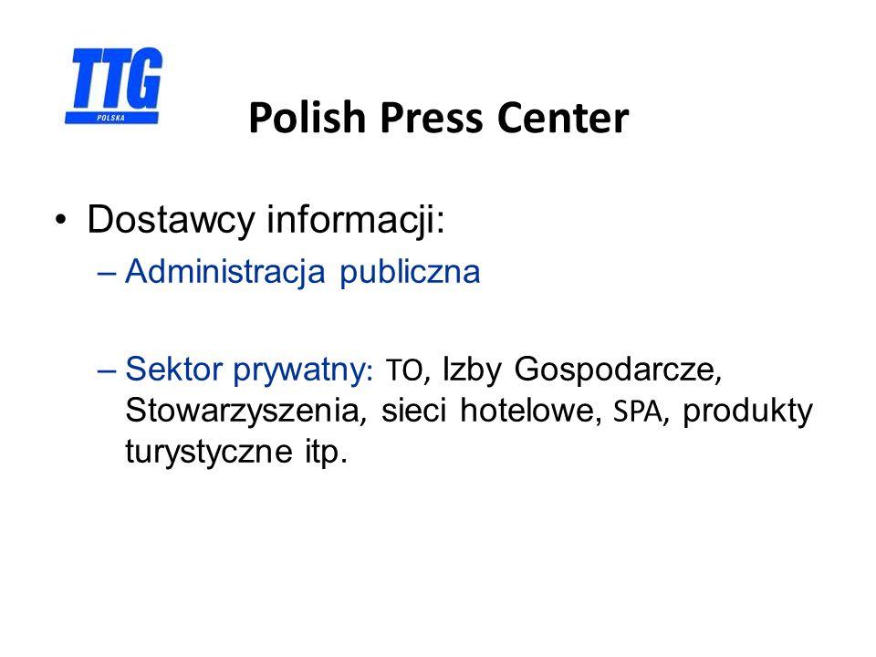 Polish Press Center Dostawcy informacji: –Administracja publiczna –Sektor prywatny : TO, Izby Gospodarcze, Stowarzyszenia, sieci hotelowe, SPA, produkty turystyczne itp.