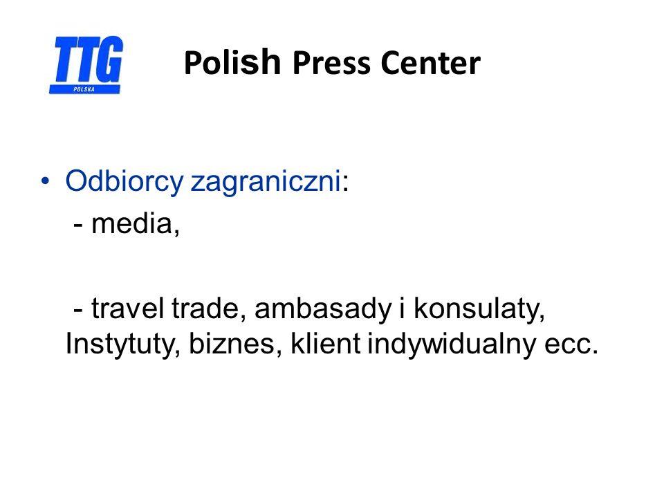 Poli sh Press Center Odbiorcy zagraniczni: - media, - travel trade, ambasady i konsulaty, Instytuty, biznes, klient indywidualny ecc.