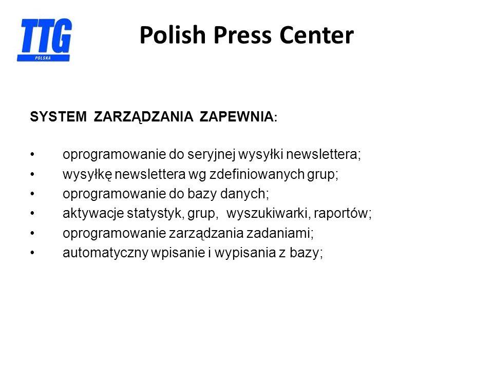 SYSTEM ZARZĄDZANIA ZAPEWNIA : oprogramowanie do seryjnej wysyłki newslettera; wysyłkę newslettera wg zdefiniowanych grup; oprogramowanie do bazy danych; aktywacje statystyk, grup, wyszukiwarki, raportów; oprogramowanie zarządzania zadaniami; automatyczny wpisanie i wypisania z bazy; Polish Press Center