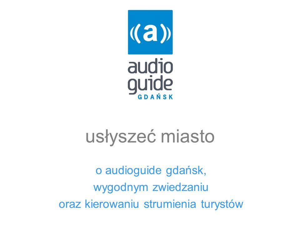 audioguide gdańsk w wielkim skrócie 24 audycje w 3 językach 11 miejsc – Główne Miasto i Stocznia IT GOT – dystrybucja i informacja 2009 – 1 punkt dystrybucji (GCIT) 2010 – 2 punkty Ponad 50 miejsc dystrybucji ulotek i plakatów w samym Trójmieście