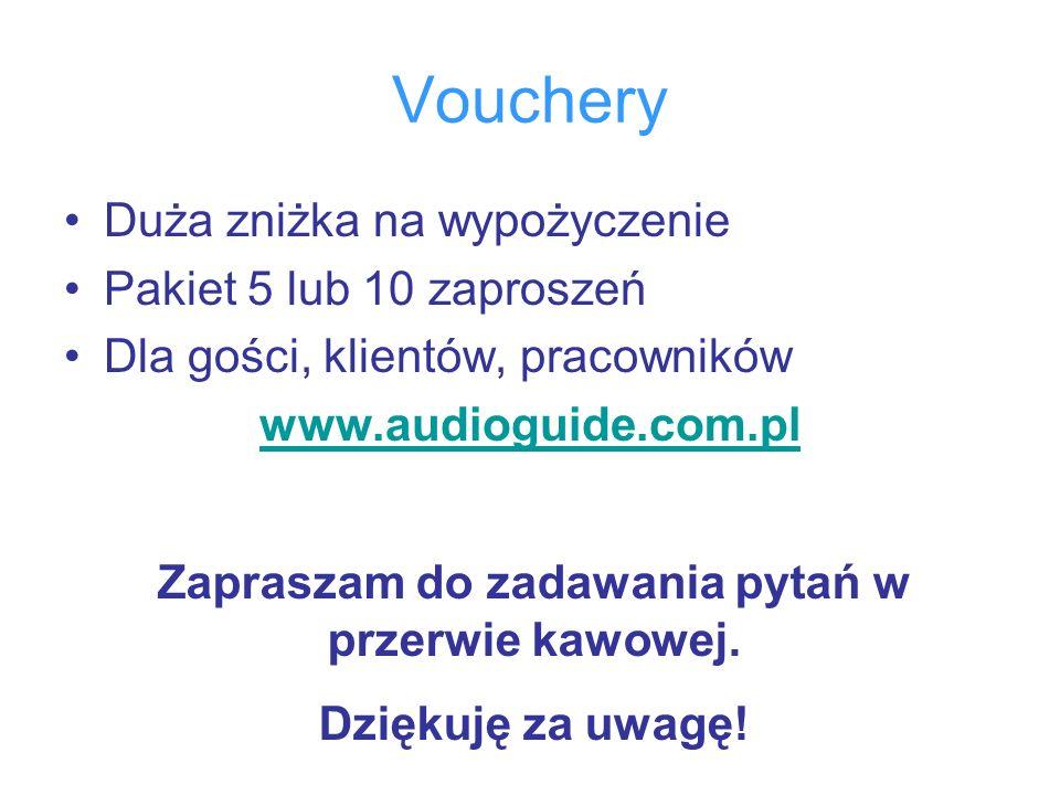 Vouchery Duża zniżka na wypożyczenie Pakiet 5 lub 10 zaproszeń Dla gości, klientów, pracowników www.audioguide.com.pl Zapraszam do zadawania pytań w p