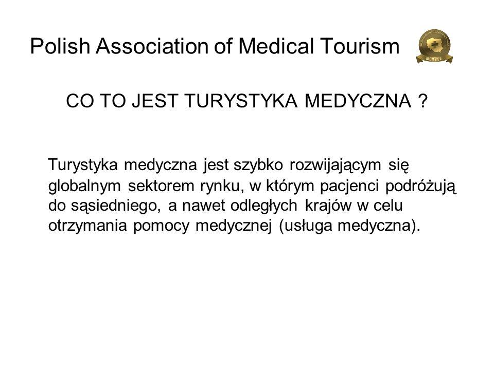 Polish Association of Medical Tourism DLACZEGO PACJENCI PODRÓŻUJĄ W CELACH MEDYCZNYCH .
