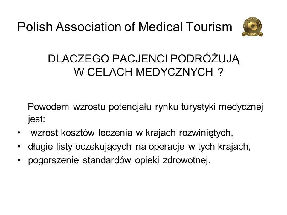 Polish Association of Medical Tourism DLACZEGO PACJENCI PODRÓŻUJĄ W CELACH MEDYCZNYCH ? Powodem wzrostu potencjału rynku turystyki medycznej jest: wzr