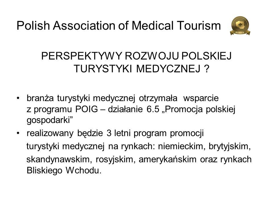 Polish Association of Medical Tourism PERSPEKTYWY ROZWOJU POLSKIEJ TURYSTYKI MEDYCZNEJ ? branża turystyki medycznej otrzymała wsparcie z programu POIG