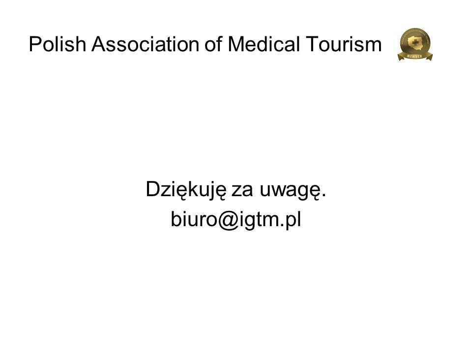 Polish Association of Medical Tourism Dziękuję za uwagę. biuro@igtm.pl