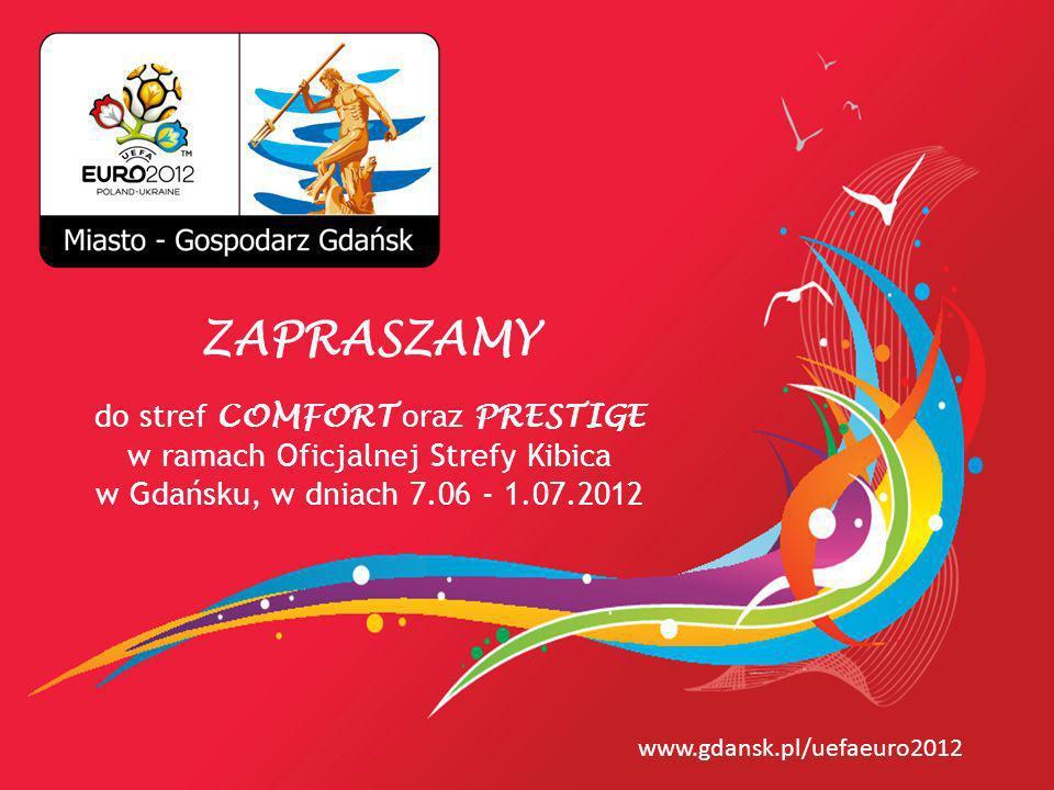 www.gdansk.pl/uefaeuro2012 ZAPRASZAMY do stref COMFORT oraz PRESTIGE w ramach Oficjalnej Strefy Kibica w Gdańsku, w dniach 7.06 - 1.07.2012