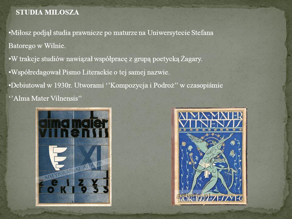 STUDIA MILOSZA Miłosz podjął studia prawnicze po maturze na Uniwersytecie Stefana Batorego w Wilnie. W trakcje studiów nawiązał współpracę z grupą poe