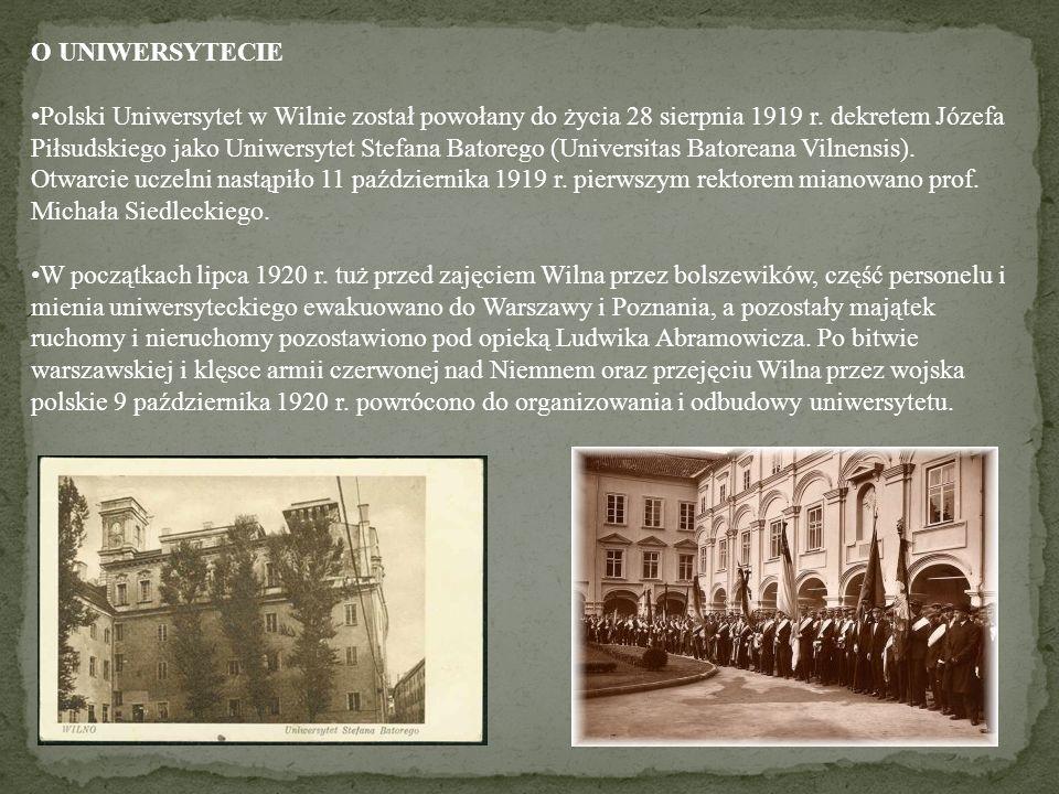O UNIWERSYTECIE Polski Uniwersytet w Wilnie został powołany do życia 28 sierpnia 1919 r. dekretem Józefa Piłsudskiego jako Uniwersytet Stefana Batoreg