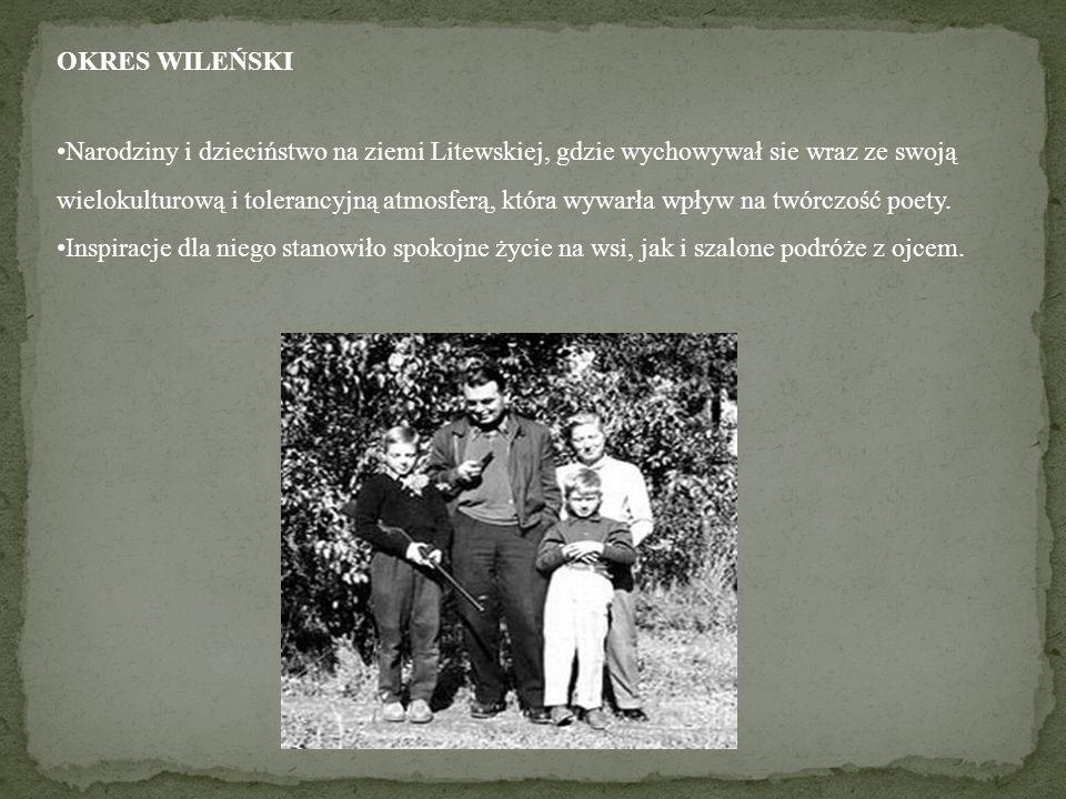 OKRES WILEŃSKI Narodziny i dzieciństwo na ziemi Litewskiej, gdzie wychowywał sie wraz ze swoją wielokulturową i tolerancyjną atmosferą, która wywarła