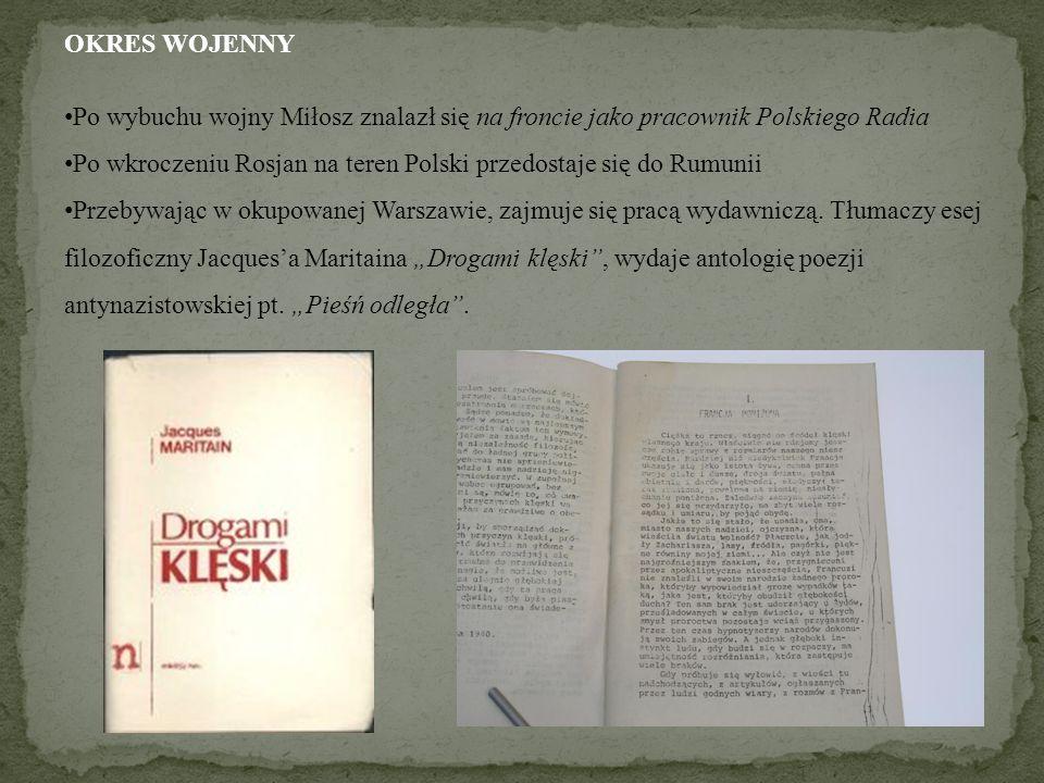 OKRES WOJENNY Po wybuchu wojny Miłosz znalazł się na froncie jako pracownik Polskiego Radia Po wkroczeniu Rosjan na teren Polski przedostaje się do Ru