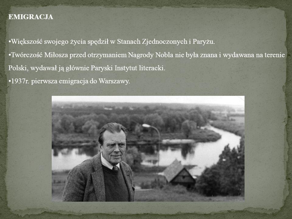 EMIGRACJA Większość swojego życia spędził w Stanach Zjednoczonych i Paryżu. Twórczość Miłosza przed otrzymaniem Nagrody Nobla nie była znana i wydawan