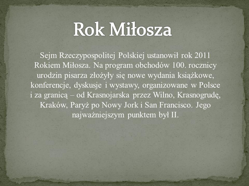 Sejm Rzeczypospolitej Polskiej ustanowił rok 2011 Rokiem Miłosza. Na program obchodów 100. rocznicy urodzin pisarza złożyły się nowe wydania książkowe