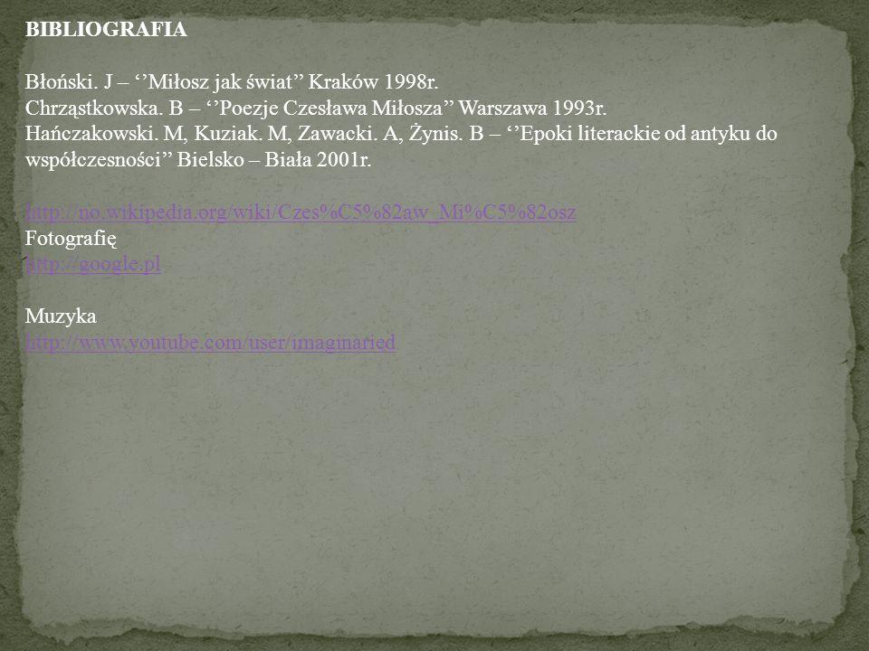 BIBLIOGRAFIA Błoński. J – Miłosz jak świat Kraków 1998r. Chrząstkowska. B – Poezje Czesława Miłosza Warszawa 1993r. Hańczakowski. M, Kuziak. M, Zawack