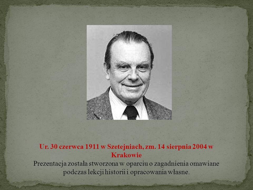 Ur. 30 czerwca 1911 w Szetejniach, zm. 14 sierpnia 2004 w Krakowie Prezentacja została stworzona w oparciu o zagadnienia omawiane podczas lekcji histo