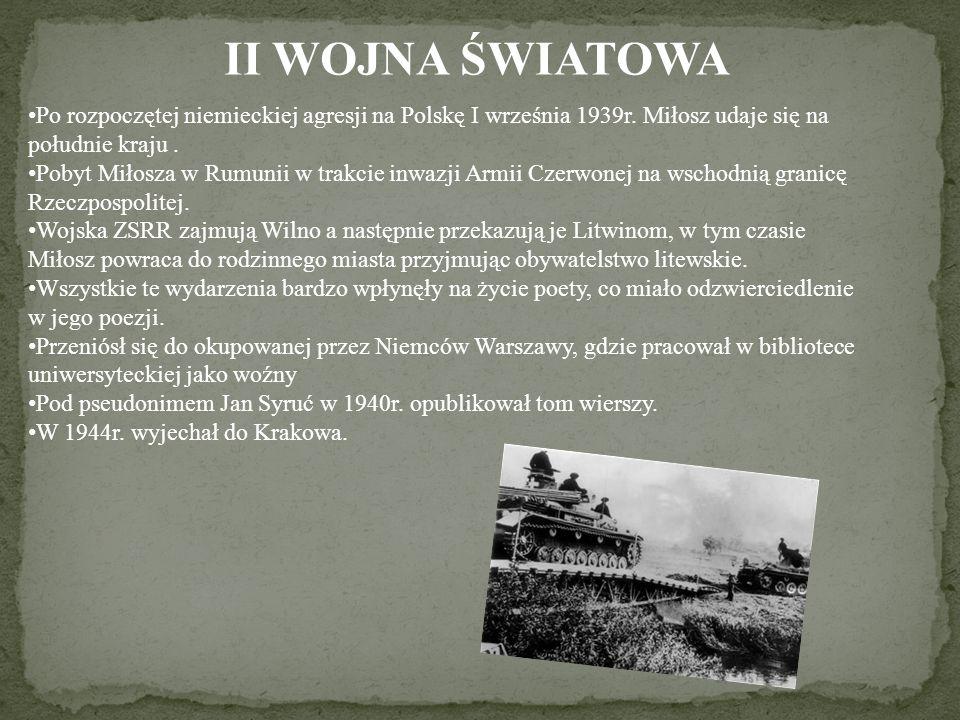 II WOJNA ŚWIATOWA Po rozpoczętej niemieckiej agresji na Polskę I września 1939r. Miłosz udaje się na południe kraju. Pobyt Miłosza w Rumunii w trakcie