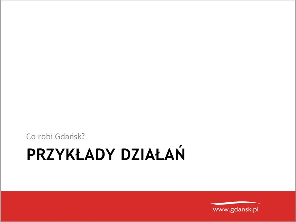 PRZYKŁADY DZIAŁAŃ Co robi Gdańsk?