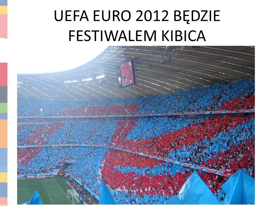 UEFA EURO 2012 BĘDZIE FESTIWALEM KIBICA