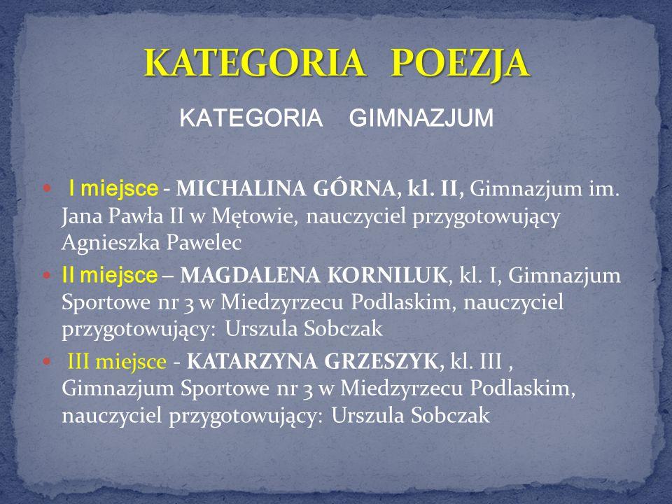 KATEGORIA GIMNAZJUM I miejsce - MICHALINA GÓRNA, kl. II, Gimnazjum im. Jana Pawła II w Mętowie, nauczyciel przygotowujący Agnieszka Pawelec II miejsce