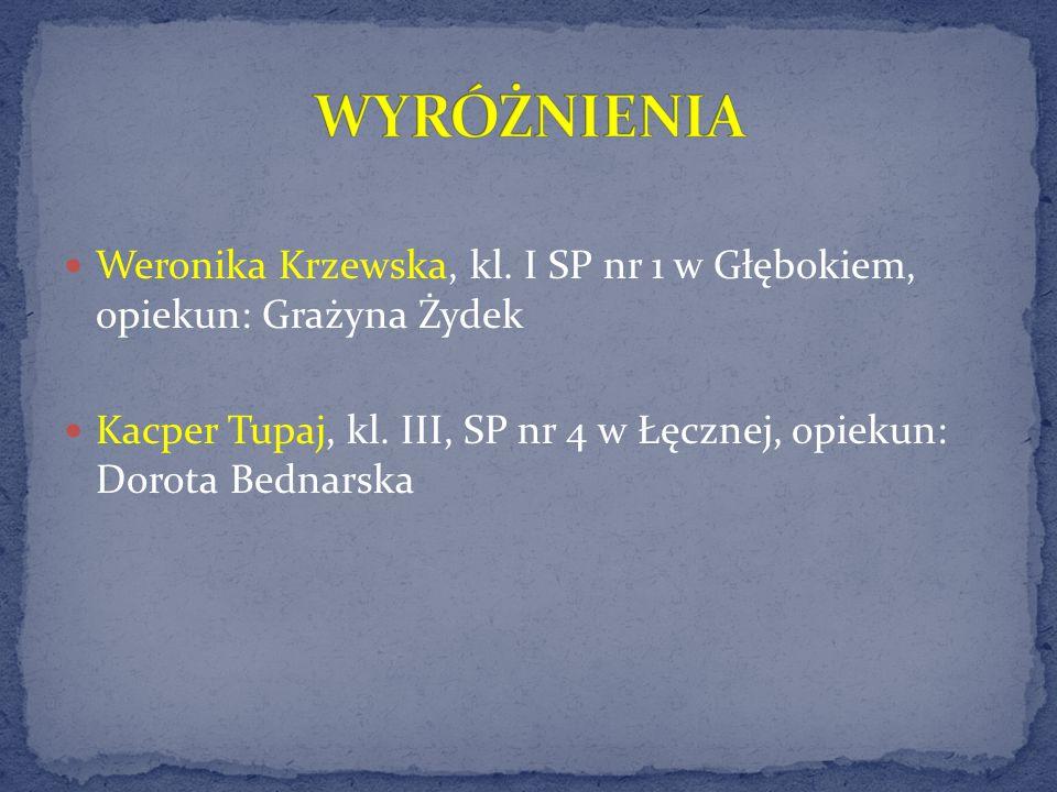 Weronika Krzewska, kl. I SP nr 1 w Głębokiem, opiekun: Grażyna Żydek Kacper Tupaj, kl. III, SP nr 4 w Łęcznej, opiekun: Dorota Bednarska
