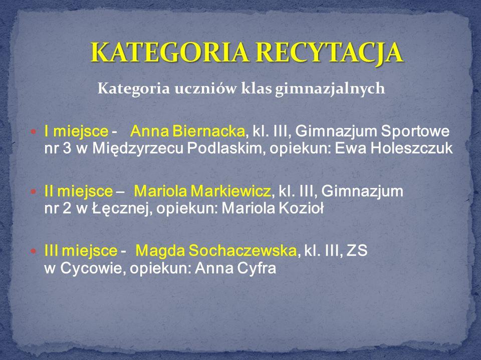 Kategoria uczniów klas gimnazjalnych I miejsce - Anna Biernacka, kl. III, Gimnazjum Sportowe nr 3 w Międzyrzecu Podlaskim, opiekun: Ewa Holeszczuk II