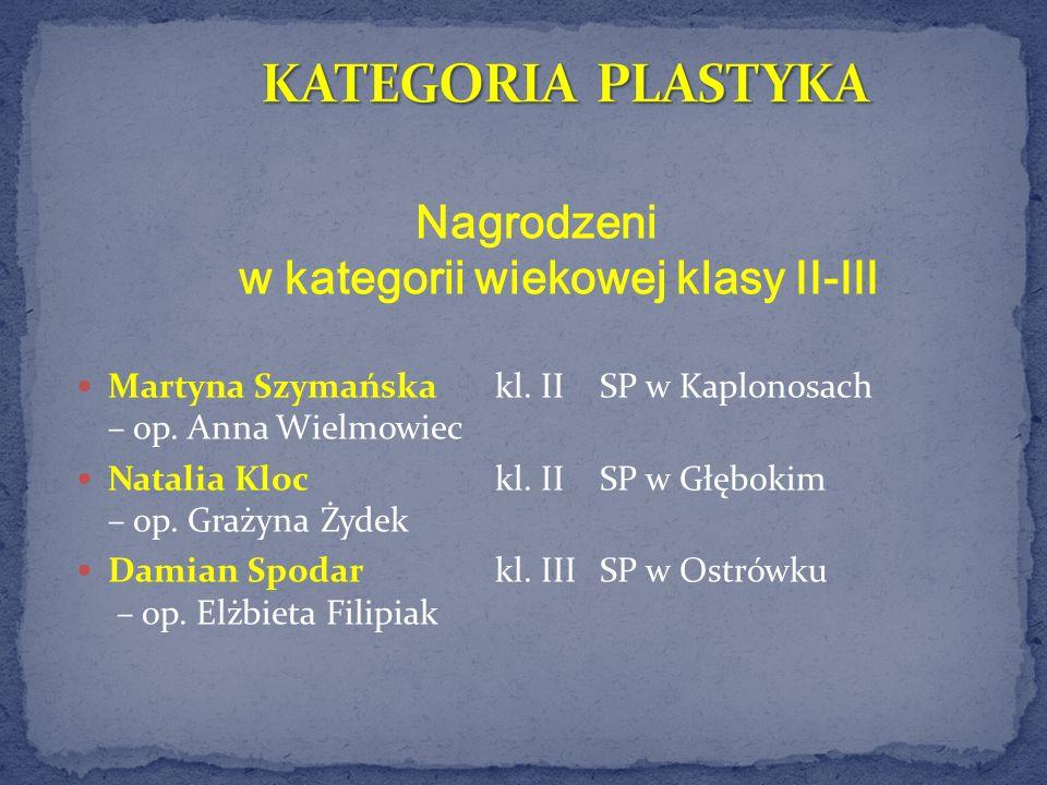 Nagrodzeni w kategorii wiekowej klasy II-III Martyna Szymańskakl. IISP w Kaplonosach – op. Anna Wielmowiec Natalia Klockl. IISP w Głębokim – op. Graży