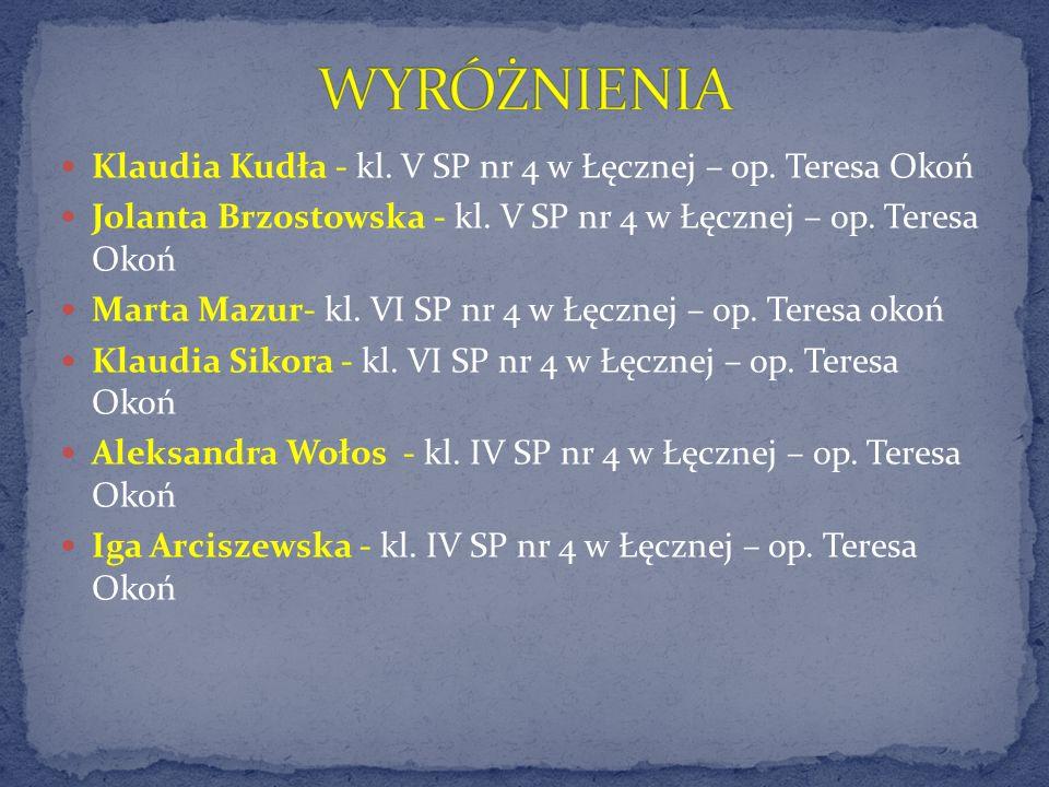 Klaudia Kudła - kl. V SP nr 4 w Łęcznej – op. Teresa Okoń Jolanta Brzostowska - kl. V SP nr 4 w Łęcznej – op. Teresa Okoń Marta Mazur- kl. VI SP nr 4