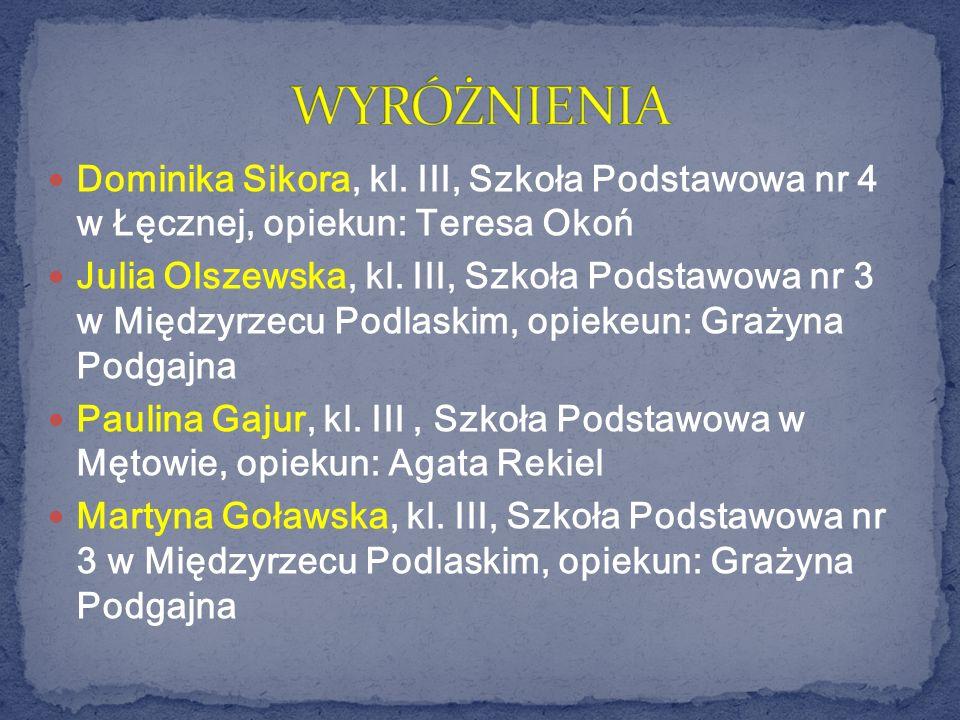 Dominika Sikora, kl. III, Szkoła Podstawowa nr 4 w Łęcznej, opiekun: Teresa Okoń Julia Olszewska, kl. III, Szkoła Podstawowa nr 3 w Międzyrzecu Podlas
