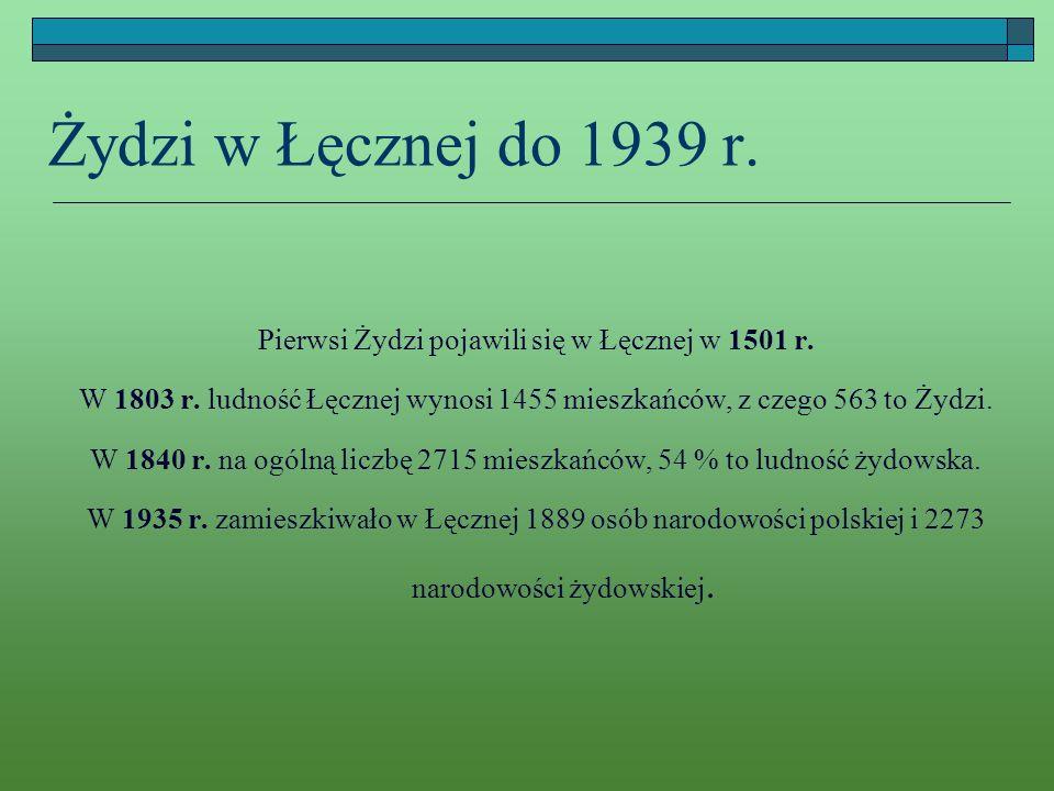 Żydzi w Łęcznej do 1939 r. Pierwsi Żydzi pojawili się w Łęcznej w 1501 r. W 1803 r. ludność Łęcznej wynosi 1455 mieszkańców, z czego 563 to Żydzi. W 1