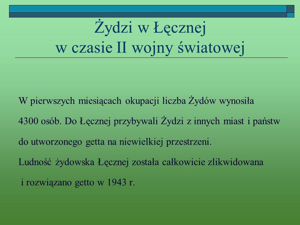 Żydzi w Łęcznej w czasie II wojny światowej W pierwszych miesiącach okupacji liczba Żydów wynosiła 4300 osób. Do Łęcznej przybywali Żydzi z innych mia