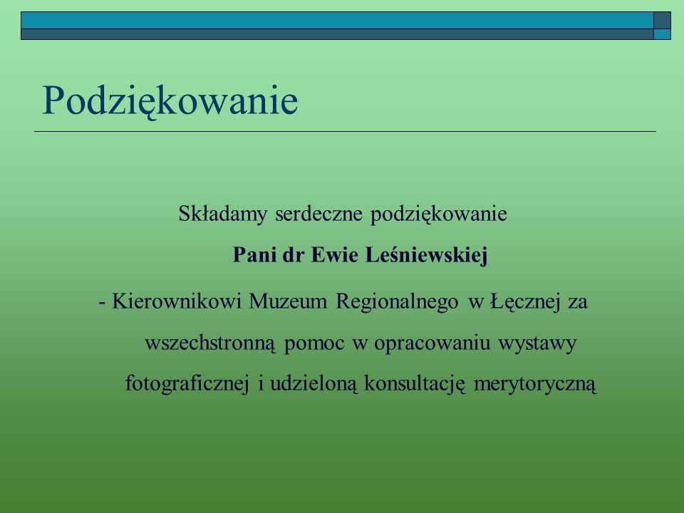 Podziękowanie Składamy serdeczne podziękowanie Pani dr Ewie Leśniewskiej - Kierownikowi Muzeum Regionalnego w Łęcznej za wszechstronną pomoc w opracow