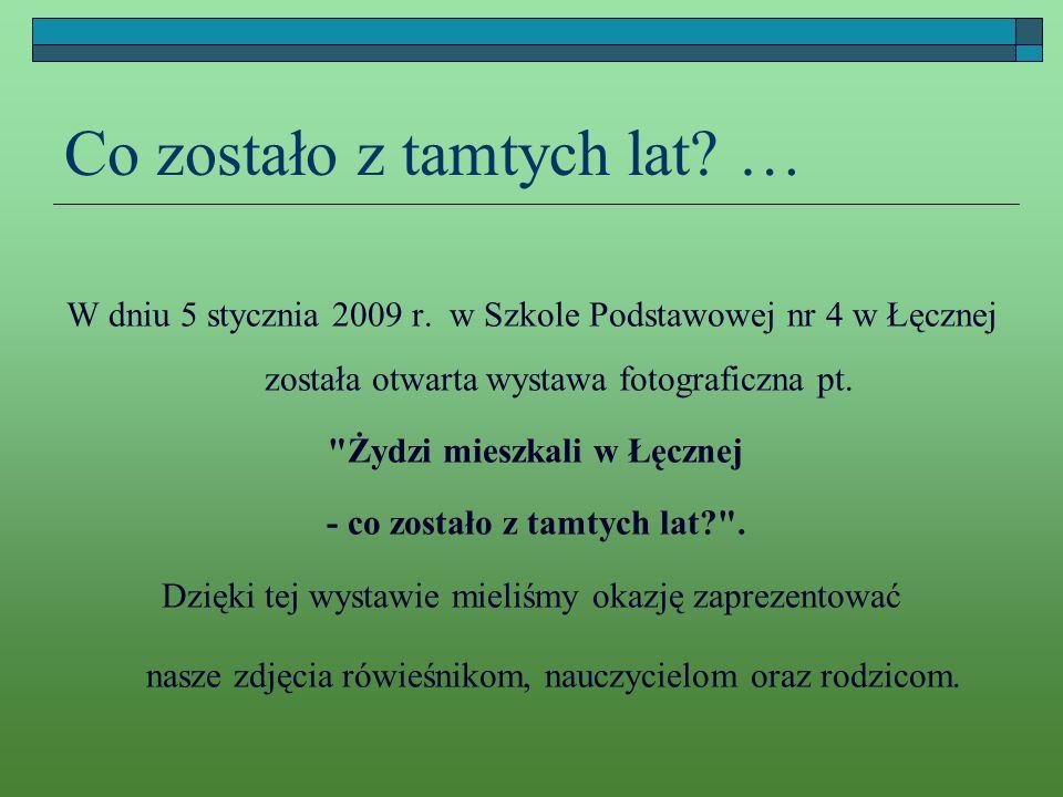 Co zostało z tamtych lat? … W dniu 5 stycznia 2009 r. w Szkole Podstawowej nr 4 w Łęcznej została otwarta wystawa fotograficzna pt.