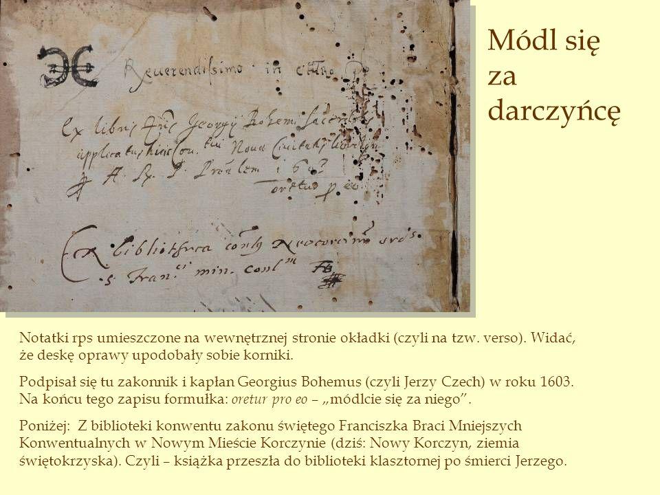 Notatki rps umieszczone na wewnętrznej stronie okładki (czyli na tzw. verso). Widać, że deskę oprawy upodobały sobie korniki. Podpisał się tu zakonnik