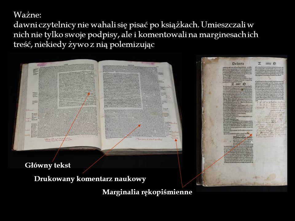 Główny tekst Drukowany komentarz naukowy Marginalia rękopiśmienne Ważne: dawni czytelnicy nie wahali się pisać po książkach. Umieszczali w nich nie ty