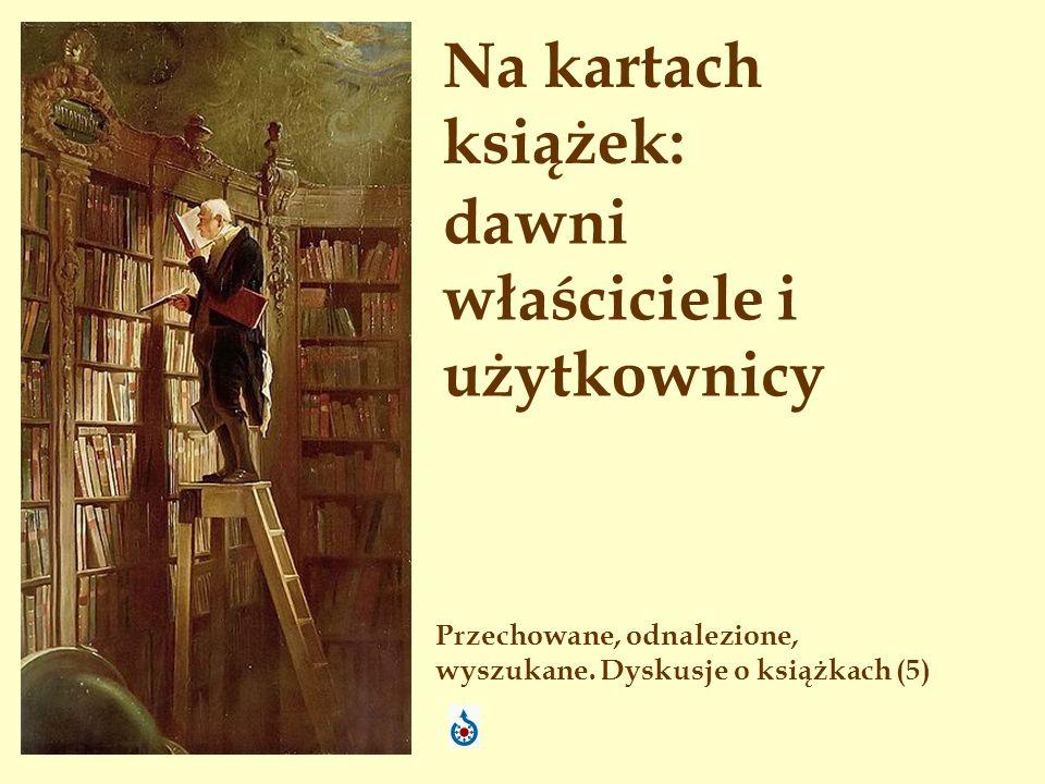 Na kartach książek: Przechowane, odnalezione, wyszukane. Dyskusje o książkach (5) dawni właściciele i użytkownicy