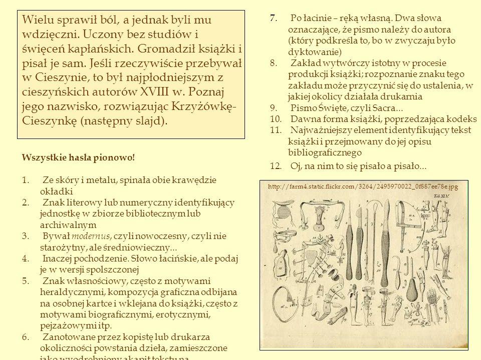 7. Po łacinie – ręką własną. Dwa słowa oznaczające, że pismo należy do autora (który podkreśla to, bo w zwyczaju było dyktowanie) 8. Zakład wytwórczy