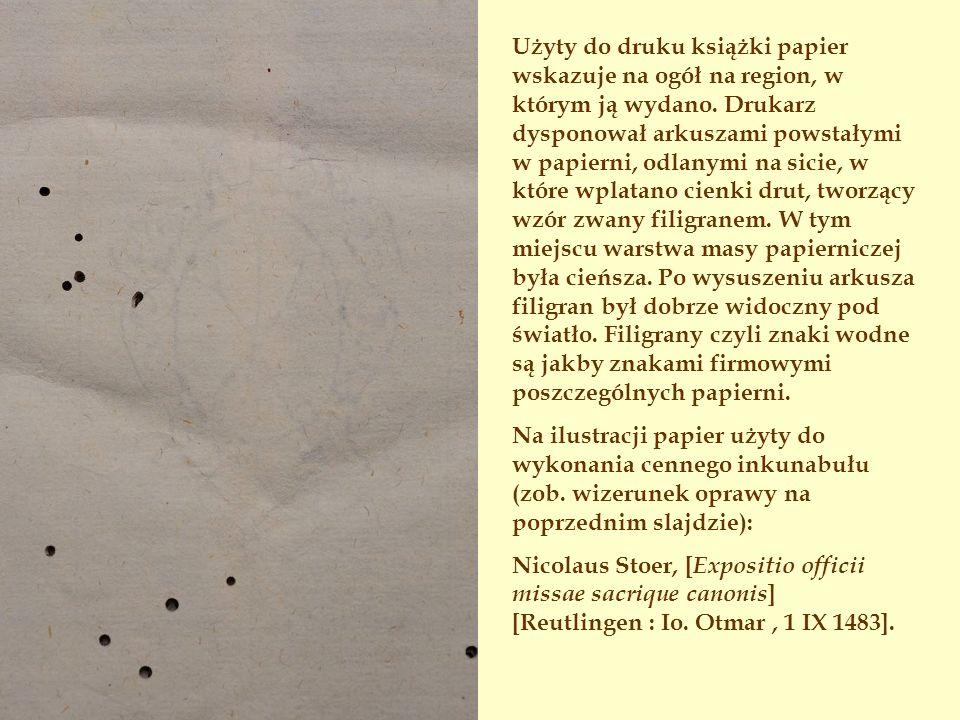Użyty do druku książki papier wskazuje na ogół na region, w którym ją wydano. Drukarz dysponował arkuszami powstałymi w papierni, odlanymi na sicie, w