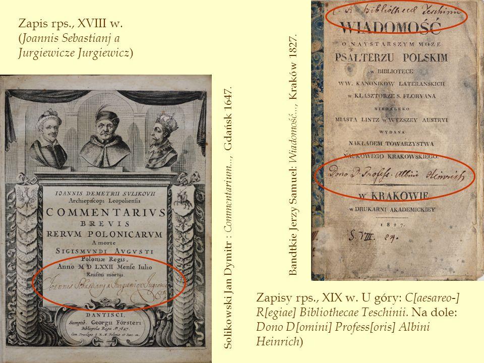 Zapis rps., XVIII w. ( Joannis Sebastianj a Jurgiewicze Jurgiewicz ) Solikowski Jan Dymitr : Commentarium..., Gdańsk 1647. Zapisy rps., XIX w. U góry: