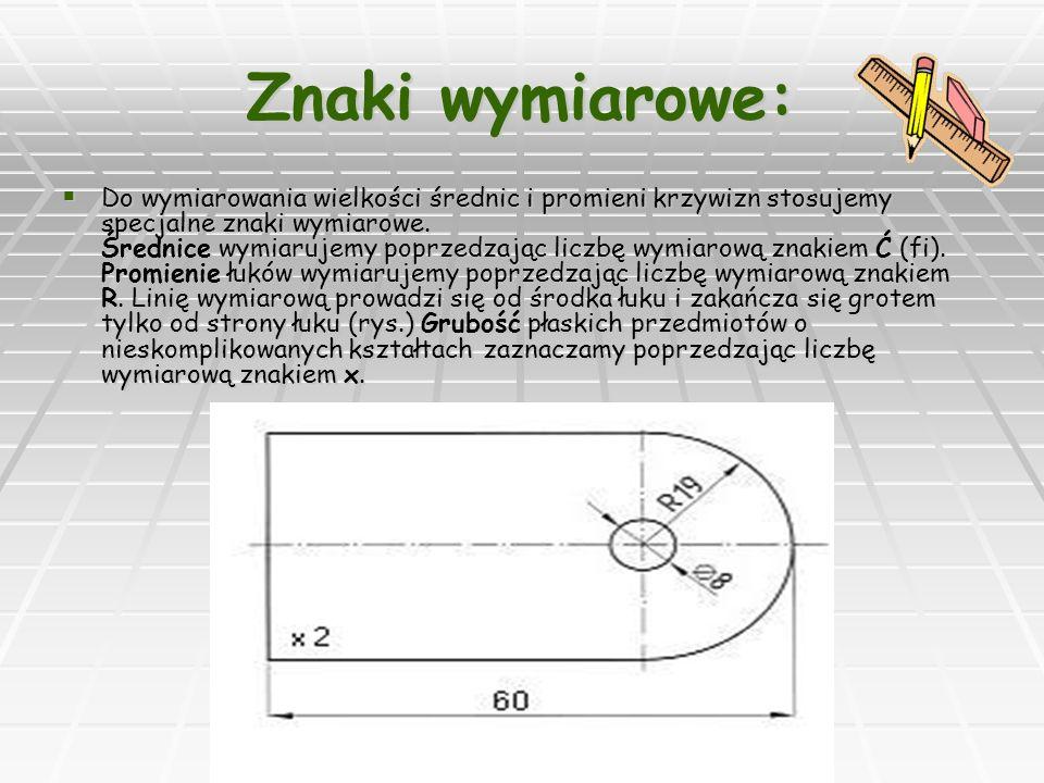 Znaki wymiarowe: Do wymiarowania wielkości średnic i promieni krzywizn stosujemy specjalne znaki wymiarowe.