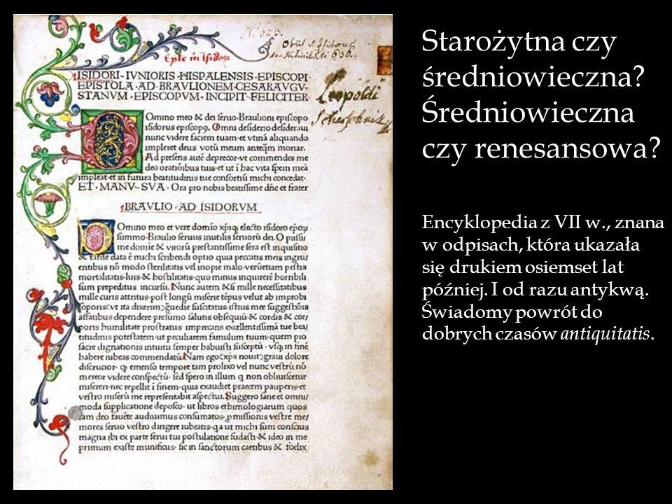 Starożytna czy średniowieczna? Średniowieczna czy renesansowa? Encyklopedia z VII w., znana w odpisach, która ukazała się drukiem osiemset lat później